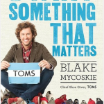 Start Something that Matters by Blake Mycoskie - Founder of Tom's Shoes